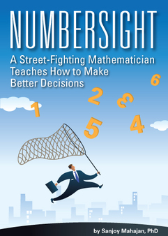 Numbersight: A Street-Fighting Mathematician Teaches How to Make Better Decisions (cover)