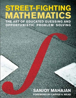 Street-Fighting Mathematics: The Art of Educated Guessing      and Opportunistic Problem Solving (cover)